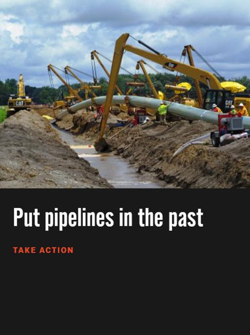 Take action to put an end to oil and gas pipelines.